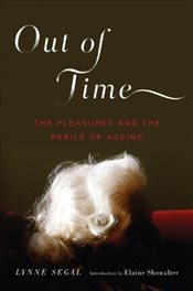 Out of Time : The Pleasures and Perils of Ageing - Segal, Lynne