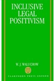 Inclusive Legal Positivism - Waluchow, W. J.