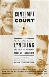 Contempt of Court : The Turn-Of-The-Century Lynching That Launched 100 Years of Federalism - Curriden, Mark