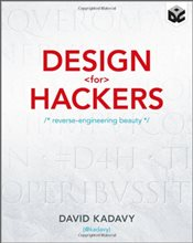 Design for Hackers : Reverse Engineering Beauty - Kadavy, David