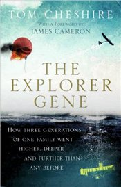 Explorer Gene: How Three Generations of One Family Went Higher, Deeper and Further Than Anyone Befor - Cheshire, Tom