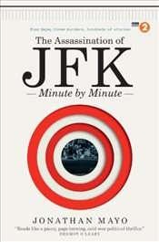 Assassination of JFK : Minute by Minute - Mayo, Jonathan