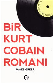 Bir Kurt Cobain Romanı - Greer, James