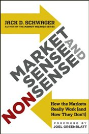 How the Markets Really Work : Market Sense and Nonsense - Schwager, Jack D.