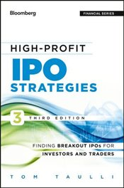 High-Profit IPO Strategies: Finding Breakout IPOs for Investors and Traders 3e - Taulli, Tom