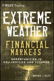 Extreme Weather and the Financial Markets: Opportunities in Commodities and Futures - Oxley, Lawrence J.