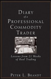 Diary of a Professional Commodity Trader: Lessons from 21 Weeks of Real Trading - Brandt, Peter L.
