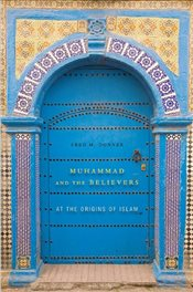 Muhammad and the Believers - Donner, Fred M.