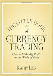 Little Book of Currency Trading: How to Make Big Profits in the World of Forex - Lien, Kathy