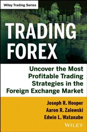 Trading Forex: Uncover the Most Profitable Trading Strategies in the Foreign Exchange Market - Hooper, Joseph R.