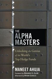 Alpha Masters Unlocking The Genius Of The Worlds Top Hedge Funds - Ahuja, Maneet
