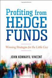 Profiting from Hedge Funds: Winning Strategies for the Little Guy - Vincent, John Konnayil