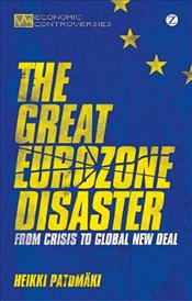 Great Eurozone Disaster: From Crisis to Global New Deal - Patomaki, Heikki