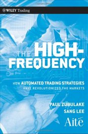 High Frequency Game Changer: How Automated Trading Strategies Have Revolutionized the Markets - Zubulake, Paul