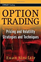 Option Trading: Pricing and Volatility Strategies and Techniques - Sinclair, Euan