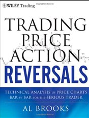 Trading Price Action Reversals: Technical Analysis of Price Charts Bar by Bar for the Serious Trader - Brooks, Al