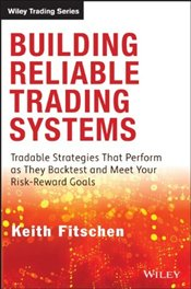 Building Reliable Trading Systems: Tradable Strategies That Perform as They Backtest and Meet Your R - Fitschen, Keith