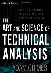 Art & Science of Technical Analysis: Market Structure, Price Action & Trading Strategies - Grimes, Adam