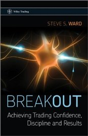 Breakout: Achieving Trading Confidence, Discipline and Results - Ward, Steven