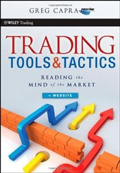 Trading Tools and Tactics: Reading the Mind of the Market + Website - Capra, Greg