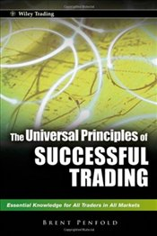 Universal Principles of Successful Trading: Essential Knowledge for All Traders in All Markets - Penfold, Brent