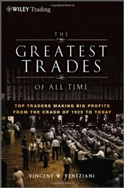 Greatest Trades of All Time: Top Traders Making Big Profits from the Crash of 1929 to Today - Veneziani, Vincent W.