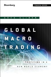 Global Macro Trading: Profiting in a New World Economy - Gliner, Greg