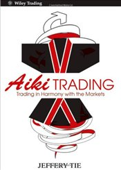 Aiki Trading: Trading in Harmony with the Markets - Tie, Jeffery