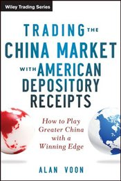 Trading the China Market with American Depository Receipts: How to Play Greater China with a Winning - Voon, Alan