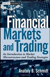 Financial Markets and Trading: An Introduction to Market Microstructure and Trading Strategies - Schmidt, Anatoly B.