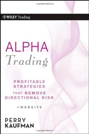 Alpha Trading: Profitable Strategies That Remove Directional Risk  - Kaufman, Perry J.