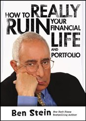 How to Really Ruin Your Financial Life and Portfolio - Stein, Ben