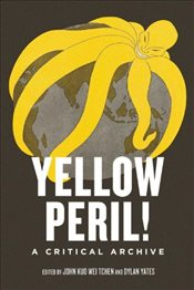 Yellow Peril! : An Archive of Anti-Asian Fear - Yeats, Dylan