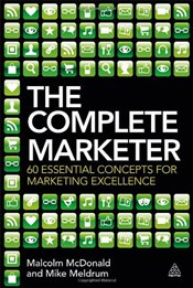 Complete Marketer: 60 Essential Concepts for Marketing Excellence - McDonald, Malcolm
