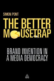 Better Mousetrap: Brand Invention in a Media Democracy - Pont, Simon