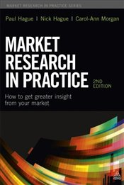Market Research in Practice: How to Get Greater Insight From Your Market 2e - Hague, Paul