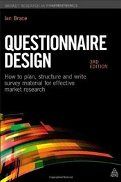 Questionnaire Design: How to Plan, Structure and Write Survey Material for Effective Market Research - Brace, Ian