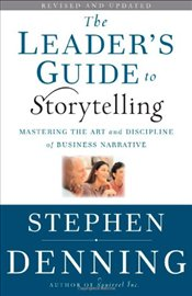 Leaders Guide to Storytelling : Mastering the Art and Discipline of Business Narrative - Denning, Stephen