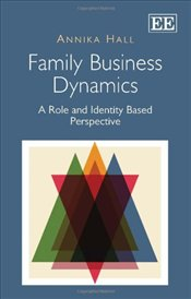 Family Business Dynamics : A Role and Identity Based Perspective - Hall, Annika