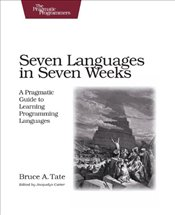 Seven Languages in Seven Weeks: A Pragmatic Guide to Learning Programming Languages (Pragmatic Progr - Tate, Bruce A.