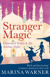 Stranger Magic : Charmed States & the Arabian Nights - Warner, Marina