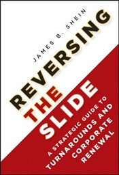 Reversing the Slide: A Strategic Guide to Turnarounds and Corporate Renewal - Shein, James B.
