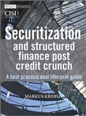 Securitisation and Structured Finance Post Credit Crunch: A Best Practice Deal Lifecycle Guide - Krebsz, Markus