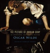 Picture of Dorian Gray : An Annotated, Uncensored Edition - Wilde, Oscar