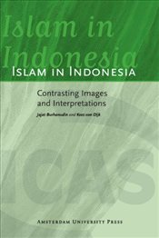 Islam in Indonesia: Contrasting Images and Interpretations (ICAS Publications Series - Edited Volume - Burhanudin, Jajat