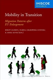 Mobility in Transition: Migration Patterns After EU Enlargement (IMISCOE Research) - Glorius, Birgit