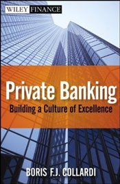 Private Banking: Building a Culture of Excellence - Collardi, Boris F.J.
