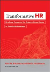 Transformative HR: How Great Companies Use Evidence-based Change for Sustainable Advantage - Boudreau, John
