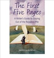 First Five Pages A Writers Guide to Staying Out of the Rejection Pile - Lukeman, Noah