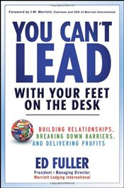 You Cant Lead with Your Feet on the Desk: Building Relationships, Breaking Down Barriers, and Deliv - Fuller, Ed